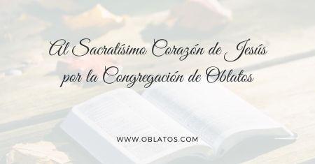AL SACRATÍSIMO CORAZÓN DE JESÚS POR LA CONGREGACIÓN DE OBLATOS