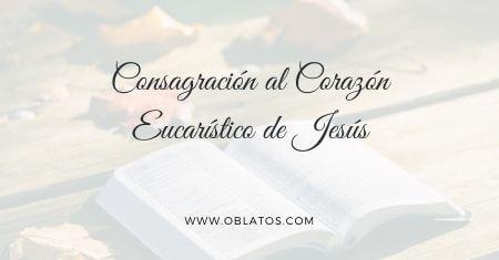 CONSAGRACIÓN AL CORAZÓN EUCARÍSTICO DE JESÚS