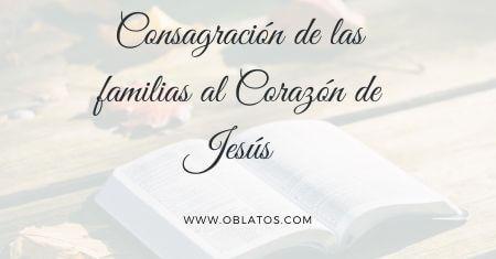 CONSAGRACIÓN DE LAS FAMILIAS AL CORAZÓN DE JESÚS