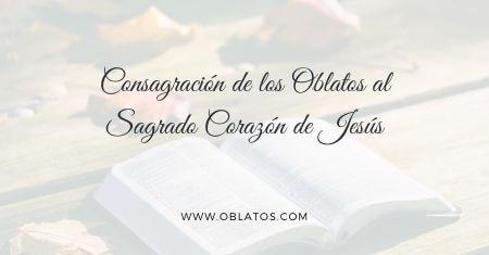 CONSAGRACIÓN DE LOS OBLATOS AL SAGRADO CORAZÓN DE JESÚS