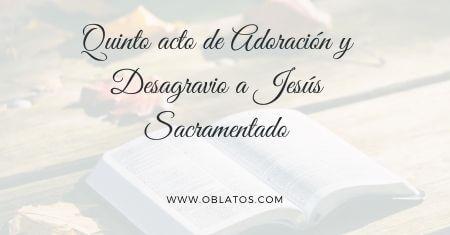 QUINTO ACTO DE ADORACIÓN Y DESAGRAVIO A JESÚS SACRAMENTADO