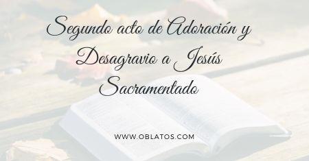 SEGUNDO ACTO DE ADORACIÓN Y DESAGRAVIO A JESÚS SACRAMENTADO
