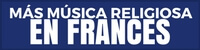 MÁS MÚSICA RELIGIOSA EN FRANCÉS