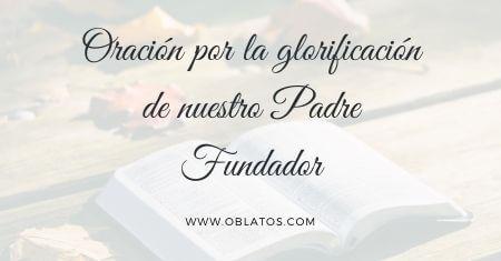 Oración por la glorificación de nuestro Padre Fundador