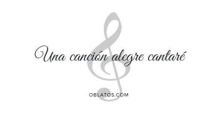 UNA CANCIÓN ALEGRE CANTARÉ