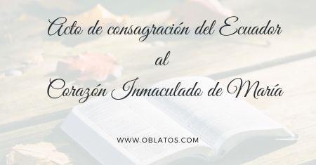 ACTO DE CONSAGRACIÓN DEL ECUADOR AL CORAZÓN INMACULADO DE MARÍA
