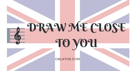 DRAW ME CLOSE TO YOU SONG