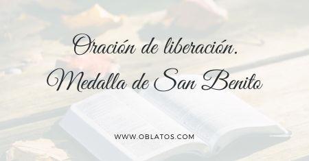 ORACIÓN DE LIBERACIÓN. MEDALLA DE SAN BENITO
