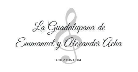 la Guadalupana de Emmanuel y Alexander Acha