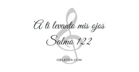 A ti levanto mis ojos Salmo122