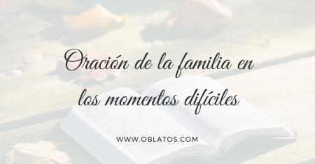 Oración de la familia en los momentos difíciles