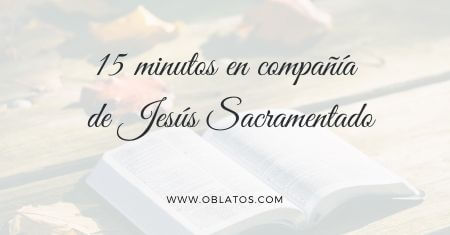 15 minutos en compañía de Jesús Sacramentado