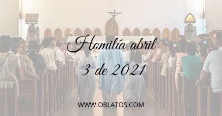 HOMILÍA ABRIL 3 DE 2021