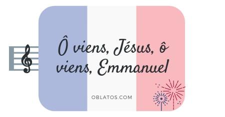 Ô VIENS JÉSUS Ô VIENS EMMANUEL