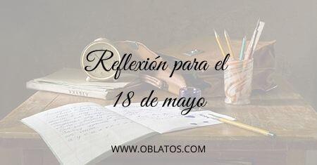 REFLEXIÓN PARA EL 18 DE MAYO