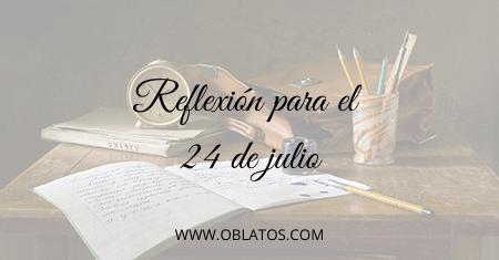 REFLEXIÓN PARA EL 24 DE JULIO