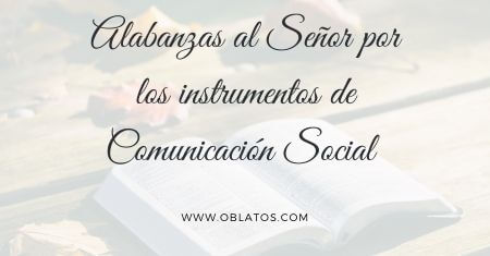 ALABANZAS AL SEÑOR POR LOS INSTRUMENTOS DE COMUNICACIÓN SOCIAL