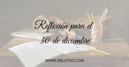 REFLEXIÓN PARA EL 30 DE DICIEMBRE