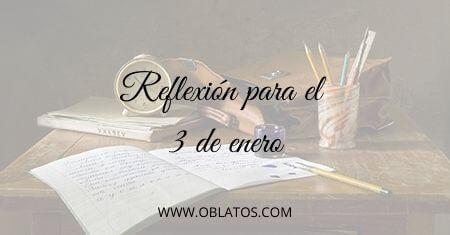 REFLEXIÓN PARA EL 3 DE ENERO
