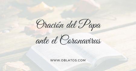 ORACIÓN DEL PAPA ANTE EMERGENCIA DEL CORONAVIRUS