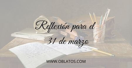 REFLEXIÓN PARA EL 31 DE MARZO