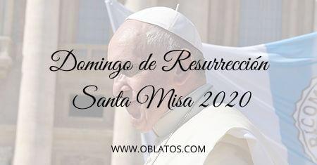 Domingo de Resurrección – Santa Misa 2020