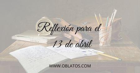 REFLEXIÓN PARA EL 13 DE ABRIL